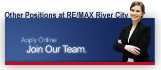 Click here to apply for other positions at RE/MAX River City